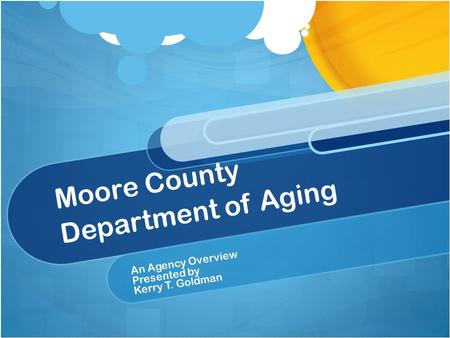 Moore County Department of Aging An Agency Overview Presented by Kerry T. Goldman.