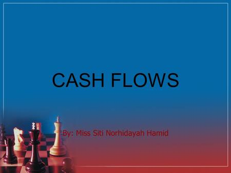 CASH FLOWS By: Miss Siti Norhidayah Hamid. FRS 107 Cash Flow Statements requires a cash flow statement to be presented as integral (memenuhi) part of.