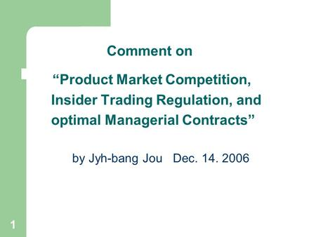 "1 Comment on ""Product Market Competition, Insider Trading Regulation, and optimal Managerial Contracts"" by Jyh-bang Jou Dec. 14. 2006."