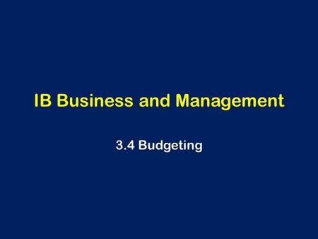 IB Business and Management 3.4 Budgeting. Learning Outcomes To be able to explain the importance of budgeting for organisations Calculate and interpret.