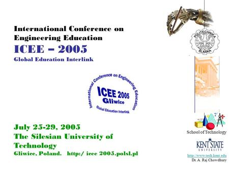 School of Technology  Dr. A. Raj Chowdhury International Conference on Engineering Education ICEE – 2005 Global Education Interlink.