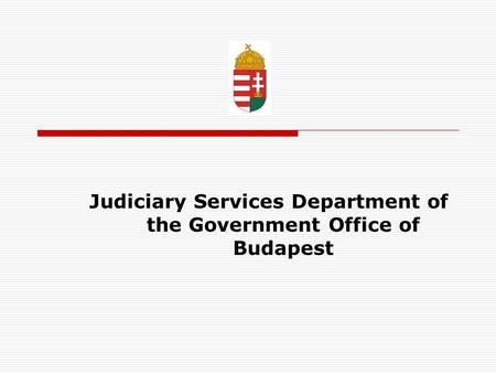 Judiciary Services Department of the Government Office of Budapest.