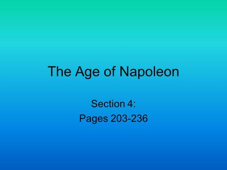 The Age of Napoleon Section 4: Pages 203-236. Napoleon's Background Born on the island of Corsica Family were minor nobles but had little money Trained.