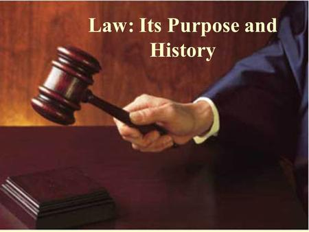 Law: Its Purpose and History. Rules vs. Laws? Rule A norm for behaviour - rules of a game or an organization apply only to participants in the game or.