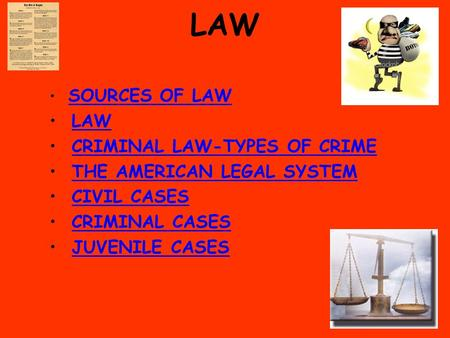 LAW SOURCES OF LAW LAW CRIMINAL LAW-TYPES OF CRIME THE AMERICAN LEGAL SYSTEM CIVIL CASES CRIMINAL CASES JUVENILE CASES.
