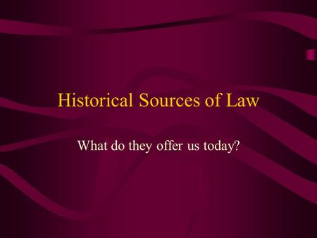 Historical Sources of Law What do they offer us today?
