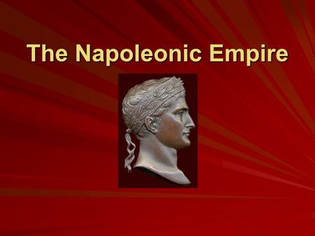 The Napoleonic Empire. The Napoleonic Style Used power of personality to gain power and position. No major aristocracy to oppose his power. Culture of.