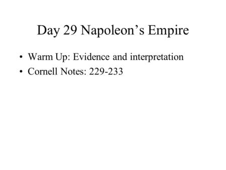Day 29 Napoleon's Empire Warm Up: Evidence and interpretation Cornell Notes: 229-233.