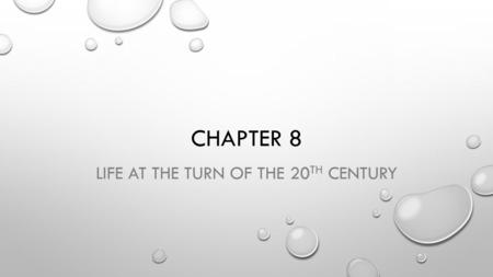 CHAPTER 8 LIFE AT THE TURN OF THE 20 TH CENTURY. SECTION 1 SCIENCE AND URBAN LIFE.