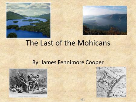 By: James Fennimore Cooper The Last of the Mohicans.