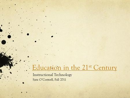 Instructional Technology Sara O'Connell, Fall 2011 Education in the 21 st Century.