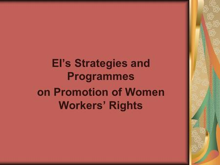 EI's Strategies and Programmes on Promotion of Women Workers' Rights.