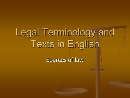 Legal Terminology and Texts in English Sources of law.