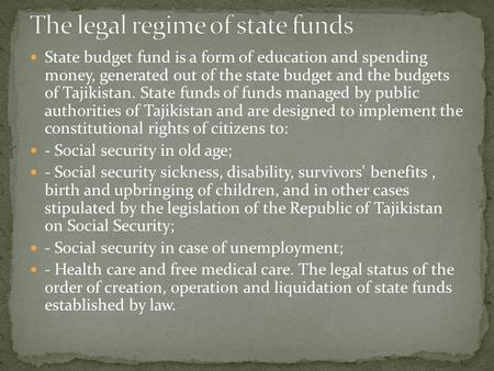 State budget fund is a form of education and spending money, generated out of the state budget and the budgets of Tajikistan. State funds of funds managed.