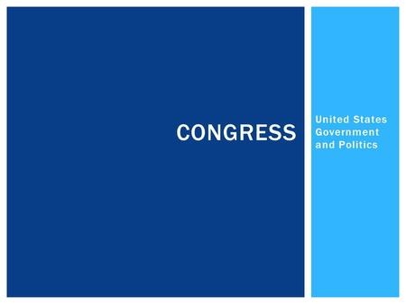 United States Government and Politics CONGRESS. A Brief Review THE FORMATION OF CONGRESS.