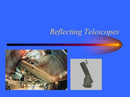 Reflecting Telescopes. Mirrors A flat mirror reflects light in straight lines. A curved mirror can focus light to a point. A perfect parabolic mirror.