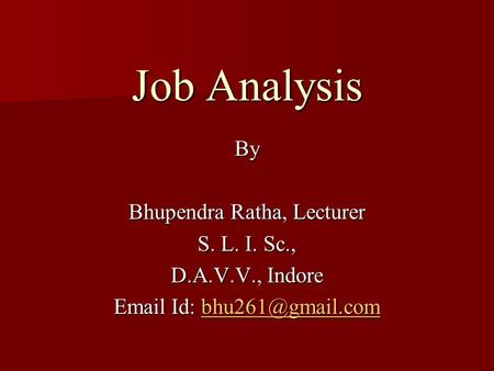 Job Analysis By Bhupendra Ratha, Lecturer S. L. I. Sc., D.A.V.V., Indore  Id: