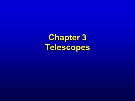 Chapter 3 Telescopes. Gemini North Telescope, Mauna Kea, Hawaii.