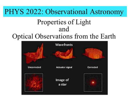 PHYS 2022: Observational Astronomy Properties of Light and Optical Observations from the Earth.
