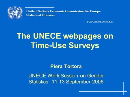 United Nations Economic Commission for Europe Statistical Division The UNECE webpages on Time-Use Surveys Piera Tortora UNECE Work Session on Gender Statistics,