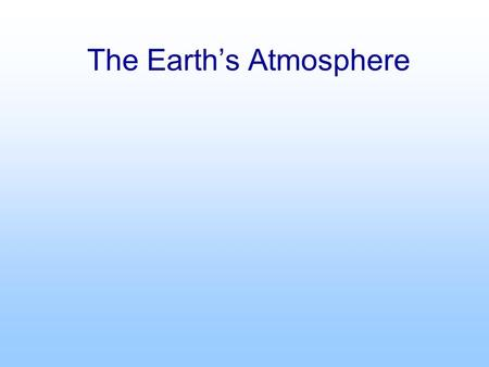 The Earth's Atmosphere. Temperature Temperature is a measure of the average speed of the molecules, faster motion = higher temperature. Temperature is.