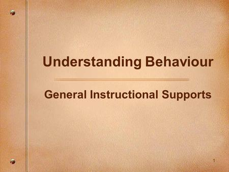 1 Understanding Behaviour General Instructional Supports.