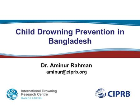 Child Drowning Prevention in Bangladesh Dr. Aminur Rahman