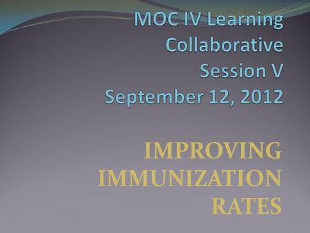 IMPROVING IMMUNIZATION RATES. LEARNING OBJECTIVES Enhance understanding of benefits of a recall system for adolescent immunizations and well checks. Increase.