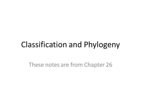 Classification and Phylogeny These notes are from Chapter 26.