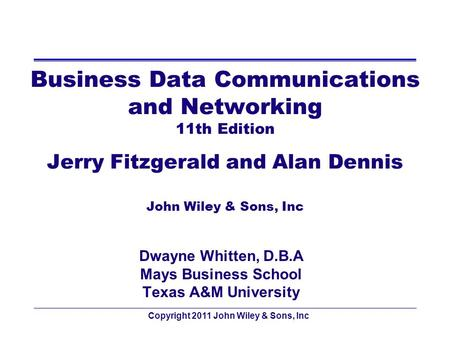 Copyright 2011 John Wiley & Sons, Inc 7 - 1 Business Data Communications and Networking 11th Edition Jerry Fitzgerald and Alan Dennis John Wiley & Sons,