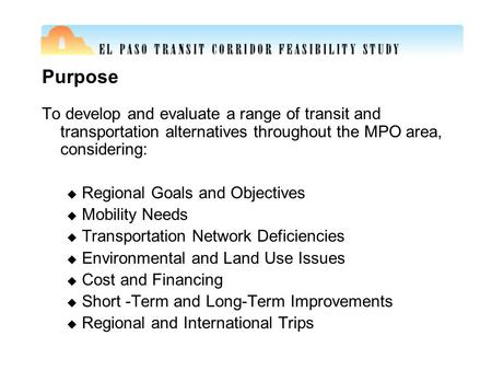 Purpose To develop and evaluate a range of transit and transportation alternatives throughout the MPO area, considering: u Regional Goals and Objectives.