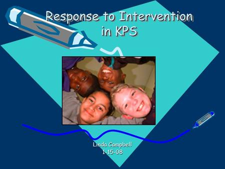 Response to Intervention in KPS Linda Campbell 1-15-08.
