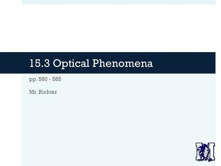 15.3 Optical Phenomena pp. 580 - 585 Mr. Richter.