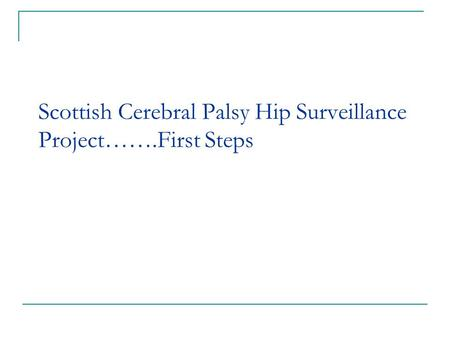 Scottish Cerebral Palsy Hip Surveillance Project…….First Steps.