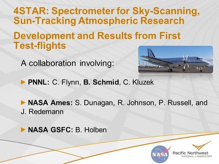 4STAR: Spectrometer for Sky-Scanning, Sun-Tracking <strong>Atmospheric</strong> Research Development and Results from First Test-flights A collaboration involving: PNNL: