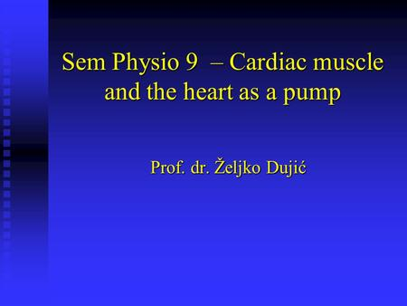 Sem Physio 9 – Cardiac muscle and the heart as a pump