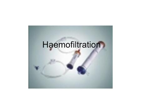 Haemofiltration. The History of Haemofiltration / Ultrafiltration The concept of removing fluid from the intravascular space of patients in renal failure,