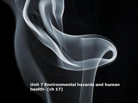 Page 1 Unit 7 Environmental hazards and human health- (ch 17)