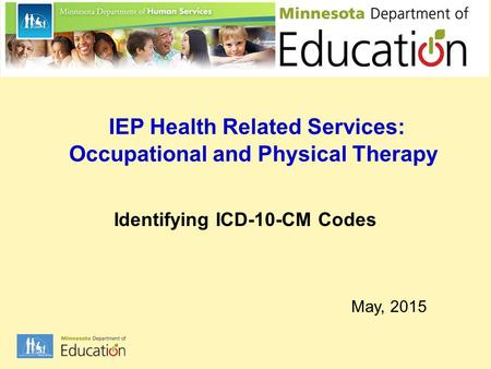 IEP Health Related Services: Occupational and Physical Therapy Identifying ICD-10-CM Codes May, 2015.
