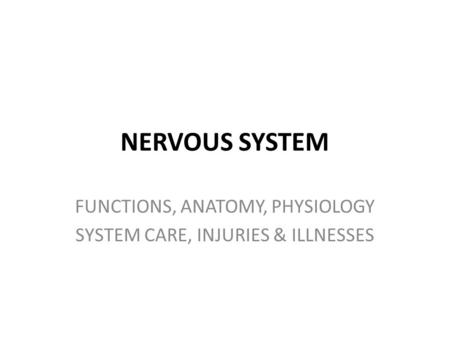 NERVOUS SYSTEM FUNCTIONS, ANATOMY, PHYSIOLOGY SYSTEM CARE, INJURIES & ILLNESSES.