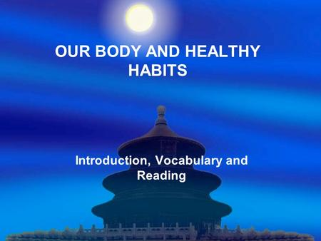 OUR BODY AND HEALTHY HABITS Introduction, Vocabulary and Reading.