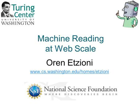Machine Reading at Web Scale Oren Etzioni www.cs.washington.edu/homes/etzioni.