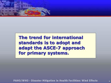 1 The trend for international standards is to adopt and adapt the ASCE-7 approach for primary systems.