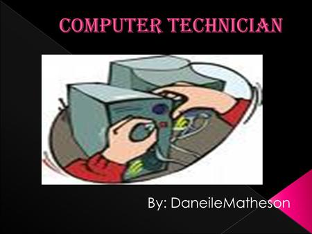 By: DaneileMatheson T opics  Who is a Computer Technician?  Skills a Computer Technician Possesses  Type of Personality best suited for a Computer.
