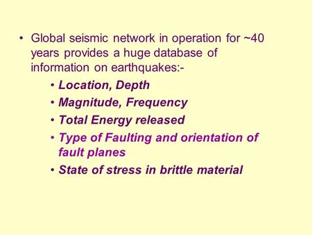 Global seismic network in operation for ~40 years provides a huge database of information on earthquakes:- Location, Depth Magnitude, Frequency Total Energy.