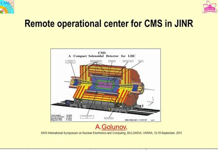 "A.Golunov, ""Remote operational center for CMS in JINR "", XXIII International Symposium on Nuclear Electronics and Computing, BULGARIA, VARNA, 12-19 September,"