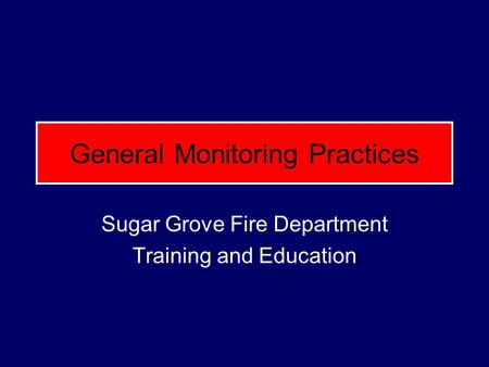 General Monitoring Practices Sugar Grove Fire Department Training and Education.
