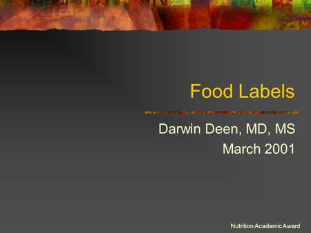Nutrition Academic Award Food Labels Darwin Deen, MD, MS March 2001.