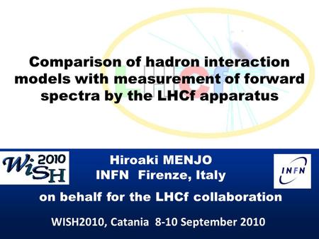 Comparison of hadron interaction models with measurement of forward spectra by the LHCf apparatus Hiroaki MENJO INFN Firenze, Italy on behalf for the LHCf.