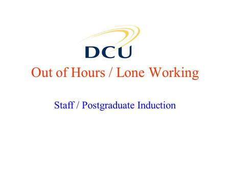 Out of Hours / Lone Working Staff / Postgraduate Induction.